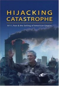 Hijacking Catastrophe: 9/11, Fear & the Selling of American Empire poster