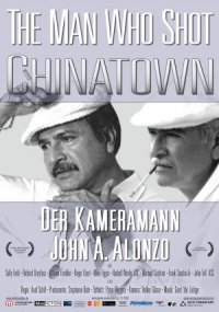 The Man Who Shot Chinatown: The Life and Work of John A. Alonzo poster