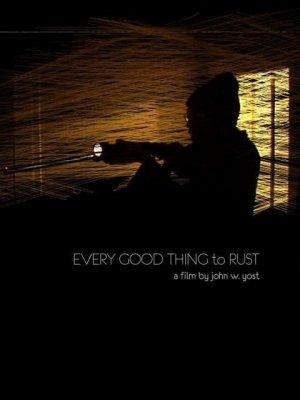 Every Good Thing to Rust (2008) L_1167474_ec2e54db