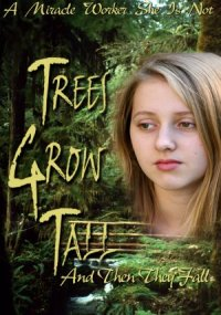 Trees Grow Tall and Then They Fall poster
