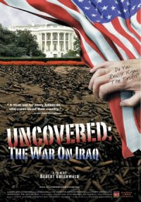 Uncovered: The Whole Truth About the Iraq War poster