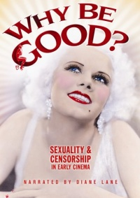 Why Be Good? Sexuality & Censorship in Early Cinema poster