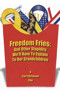Freedom Fries: And Other Stupidity We'll Have to Explain to Our Grandchildren poster