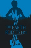 The Earth Rejects Him poster
