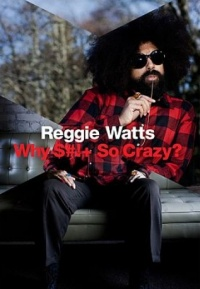 Reggie Watts: Why $#!+ So Crazy? poster