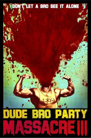 Dude Bro Party Massacre III 4982x7500