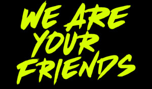 We Are Your Friends 2024x1180