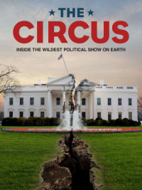 The Circus: Inside the Greatest Political Show on Earth poster