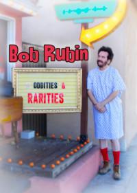 Bob Rubin: Oddities and Rarities poster